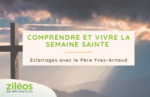 2021-03-29 Comprendre et vivre la semaine sainte avec le Père Yves-Arnaud